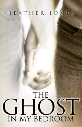 The Ghost In My Bedroom (Book 1)