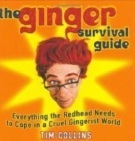 The Ginger Survival Guide: Everything a Redhead Needs to Cope in a Cruel Gingerist World by Collins, Tim (2006)