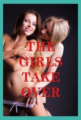The Girls Take Over: Five Lesbian Sex Erotica Stories