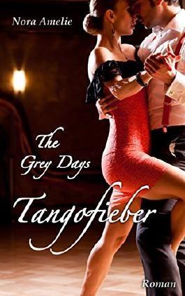 The Grey Days - Tangofieber. Liebesroman