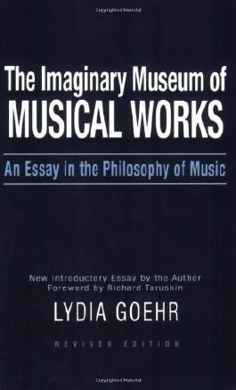 The Imaginary Museum of Musical Works: An Essay in the Philosophy of Music Revised Edition by Goehr, Lydia published by Oxford University Press, USA (2007)