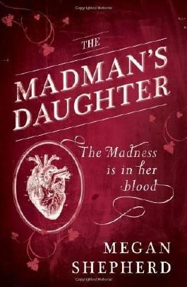 The Madman's Daughter by Shepherd, Megan (2013) Paperback
