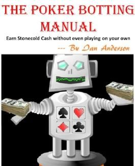 The Poker Botting Manual: Earn Stonecold Cash without even playing on your own