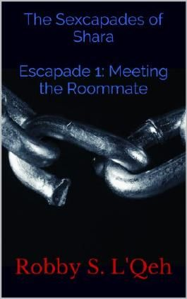 The Sexcapades of Shara Escapade 1: Meeting the Roommate