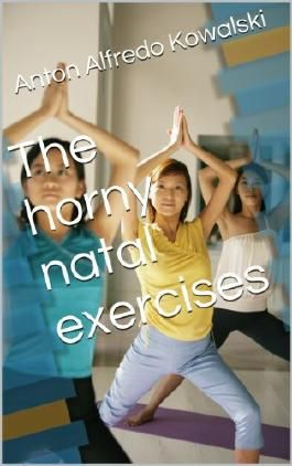 The horny natal exercises
