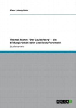 """Thomas Mann: """"Der Zauberberg"""" - ein Bildungsroman oder Gesellschaftsroman?"""