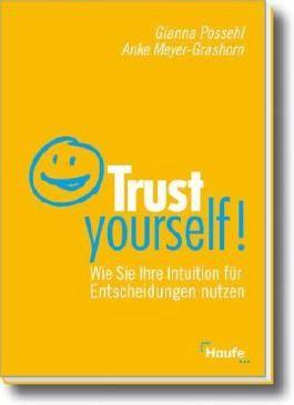 Trust yourself!: Wie Sie Ihre Intuition für Entscheidungen nutzen