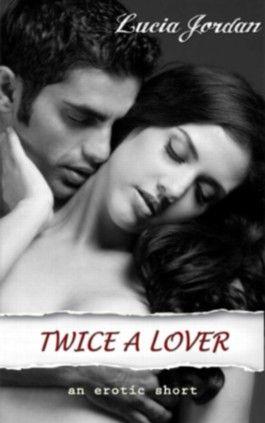 Twice A Lover (Menage/Threesome) - A Contemporary Romance