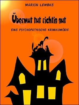 Übermut tut richtig gut: Eine psychopathische Krimikomödie