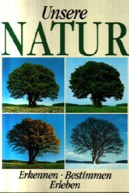 Unsere NATUR [Erkennen - Bestimmen - Erleben]