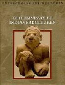 Geheimnisvolle Indianerkulturen