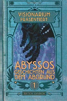VISIONARIUM präsentiert: Abyssos. Geschichten aus dem Abgrund (VISIONARIUM präsentiert:)