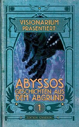 VISIONARIUM präsentiert: Abyssos. Geschichten aus dem Abgrund