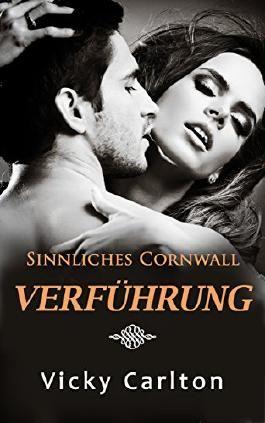 Verführung. Sinnliches Cornwall (erotischer Liebesroman)