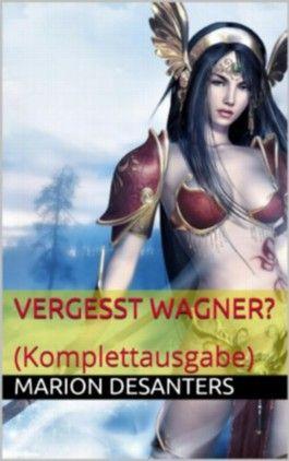 Vergesst Wagner? - Komplettausgabe