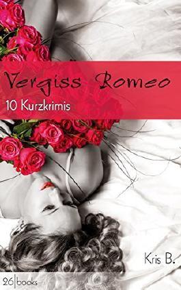 Vergiss Romeo: 10 Kurzkrimis