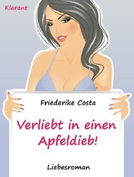 Verliebt in einen Apfeldieb! Ein spritziger und amüsanter Liebesroman nur für Frauen! (Friederike Costa Liebesroman)