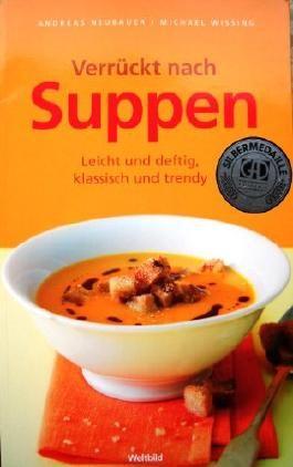 Verrückt nach Suppen. Leicht und deftig, klassisch und trendy