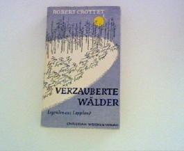 Verzauberte Wälder : Legenden aus Lappland. Robert Crottet. Aus d. Französ. übertr. von Maria Honeit