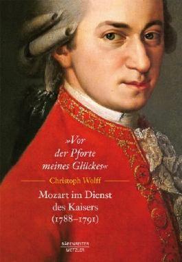 Vor der Pforte meines Glückes. Mozart im Dienst des Kaisers (1788-1791)