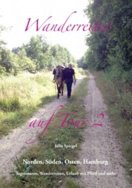 Wanderreiter auf Tour 2: Norden, Süden, Osten, Hamburg - Tagestouren, Wanderreiten, Urlaub mit Pferd und mehr