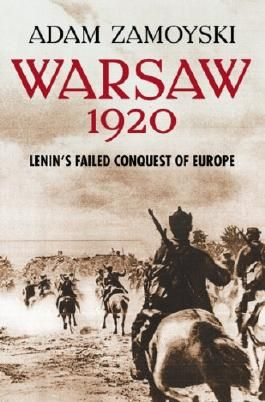 Warsaw 1920: Lenin's Failed Conquest of Europe: Lenin's Failed Conquest of Europe