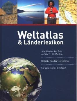 Weltatlas & Länderlexikon : Alle Länder der Erde auf über 1000 Seiten - Detailliertes Kartenmaterial - Farbenprächtig bebildert ;