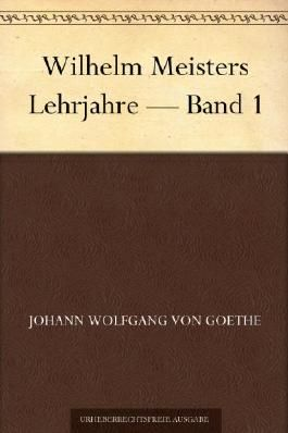 Wilhelm Meisters Lehrjahre - Band 1