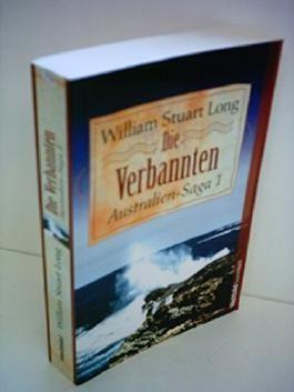 William Stuart Long: Die Verbannten - Australien-Saga 1 von William Stuart Long (2005) Taschenbuch