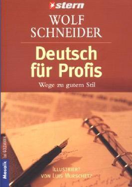 Wolf Schneider: Deutsch für Profis, Wege zum guten Stil (Illustriert von Luis Murschetz)