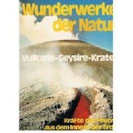 Wunderwerke der Natur. Band 3. Vulkane - Geysire - Krater. Kräfte des Feuers aus dem Innern der Erde. Aus dem Italienischen übersetzt von Alfred Baumgartner.