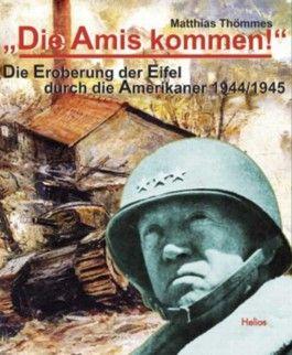 'Die Amis kommen!', Die Eroberung der Eifel durch die Amerikaner 1944/1945