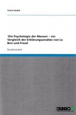 'Die Psychologie der Massen' - ein Vergleich der Erklärungsansätze von Le Bon und Freud