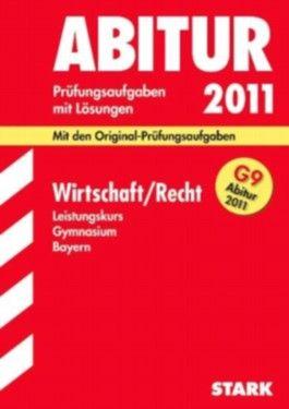 Abitur-Prüfungsaufgaben Gymnasium Bayern. Mit Lösungen / Wirtschaft / Recht Leistungskurs G9-Abitur 2011