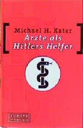 Ärzte als Hitlers Helfer
