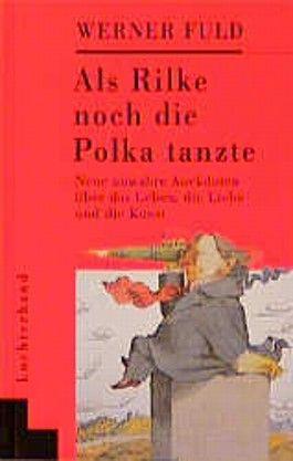 Als Rilke noch die Polka tanzte