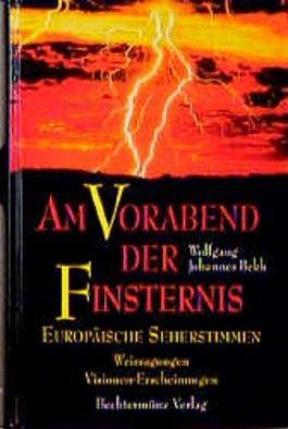 Am Vorabend der Finsternis - Europäische Seherstimmen - Weissagungen - Visionen - Erscheinungen