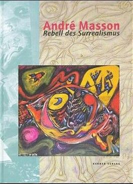 Andre Masson - Rebell Des Surrealismus