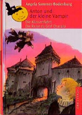 Anton und der kleine Vampir. Die Klassenfahrt. Die Reise zu Graf Dracula.