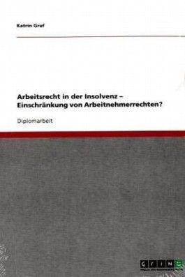 Arbeitsrecht in der Insolvenz Einschränkung von Arbeitnehmerrechten?