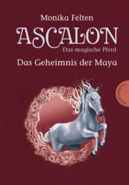 Ascalon - Das magische Pferd:  Das Geheimnis der Maya