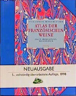 Atlas der französischen Weine. Lagen, Produzenten, Weinstrassen