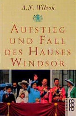 Aufstieg und Fall des Hauses Windsor