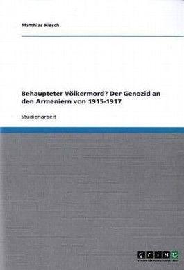 Behaupteter Völkermord? Der Genozid an den Armeniern von 1915-1917