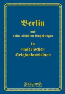 Berlin und seine nächsten Umgebungen in malerischen Originalansichten