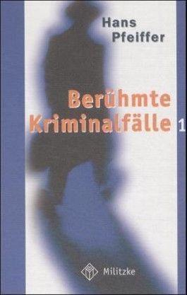 Berühmte Kriminalfälle. Bd.1