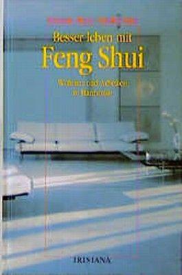 Besser leben mit Feng Shui. Wohnen und Arbeiten in Harmonie