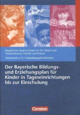 Bildungs- und Erziehungspläne / Der Bayerische Bildungs- und Erziehungsplan für Kinder in Tageseinrichtungen bis zur Einschulung
