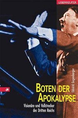 Boten der Apokalypse. Visionäre und Vollstrecker des Dritten Reichs