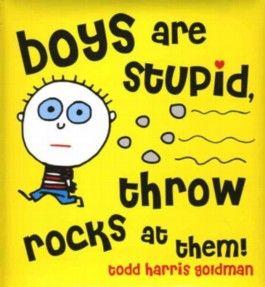 Boys are Stupid, Throw Rocks at Them